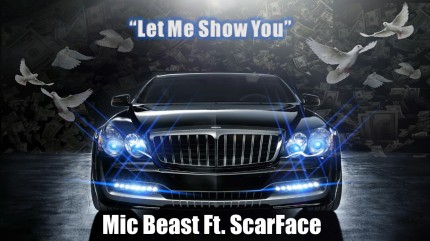 Mic Beast Drops Let Me Show You Featuring Scarface