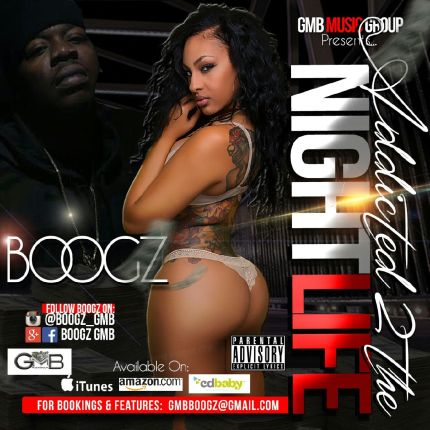 Rapper Boogz Of GMB Music Group Releases Addicted 2 The Nightlife