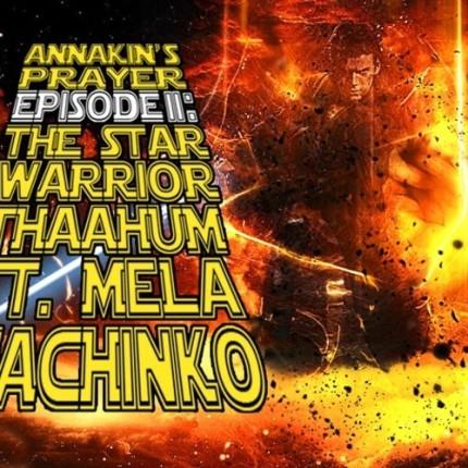 Thaahum Featuring MeLa Machinko Annakin's Prayer Episode II The Star Warrior
