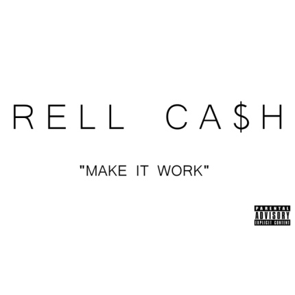 New Music From Rapper Rell Cash Called Make It Work