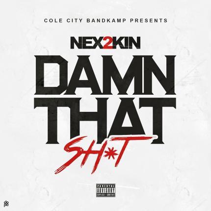 Track: Nex 2 Kin – Damn That Sh*t