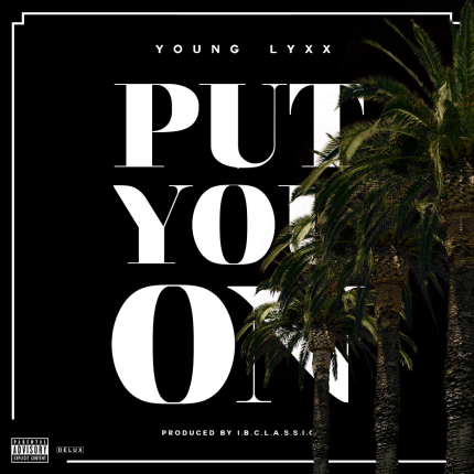 Young Lyxx – Put You On Produced By IBC Classic
