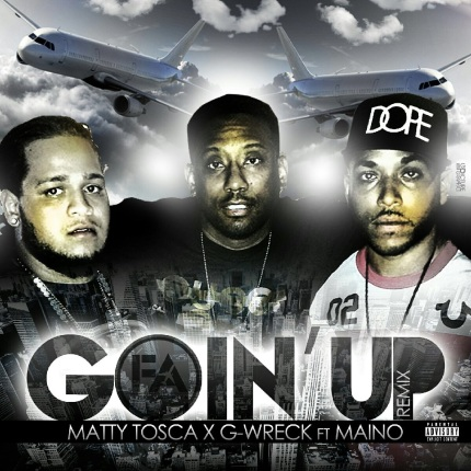 Matty Tosca And G-Wreck - Goin Up Remix Featuring Maino